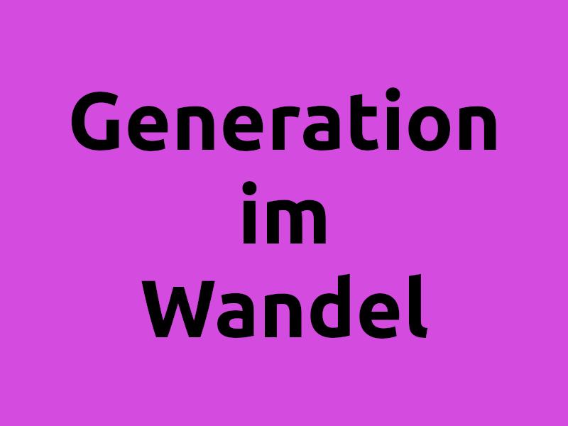 Generation im Wandel