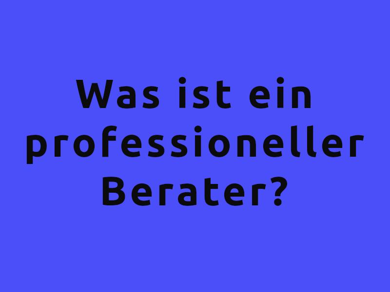 Was ist ein professioneller Berater?